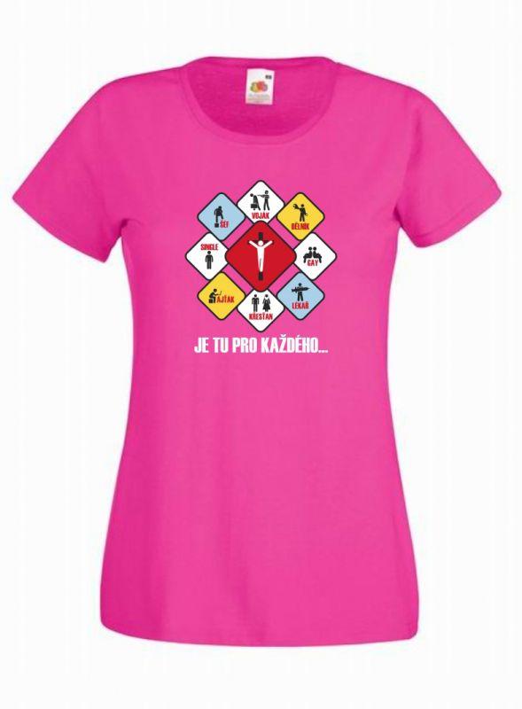 JE TU PRO KAŽDÉHO dámské triko růžové (fuschia)